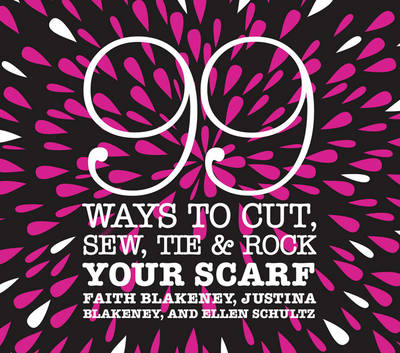 99 Ways to Cut, Sew, Tie and Rock Your Scarf (Hardback)