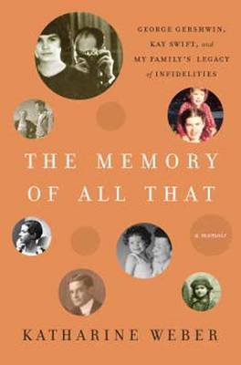 The Memory of All That: George Gershwin, Kay Swift, and My Family's Legacy of Infidelities (Hardback)