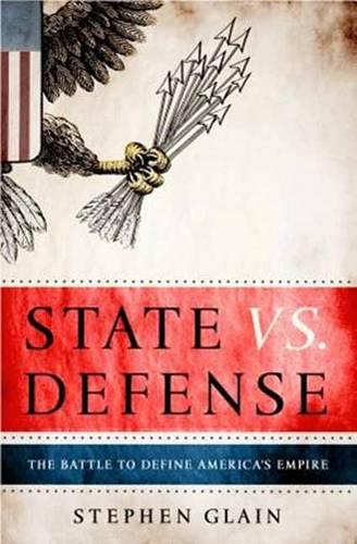 State vs Defence: The Battle to Define America's Empire (Hardback)