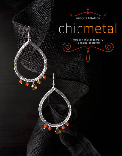 Chic Metal: Modern Metal Jewelry to Make at Home (Paperback)