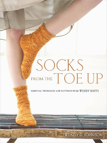 Socks from the Toe Up: Essential Techniques and Patterns from Wendy Knits (Paperback)