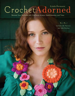 Crochet Adorned: Reinvent Your Wardrobe with Crocheted Accents, Embellishments, and Trims (Paperback)