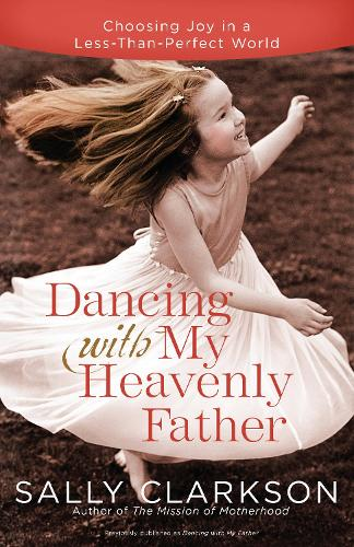 Dancing with My Father: How God Leads Us Into a Life of Grace and Joy (Paperback)