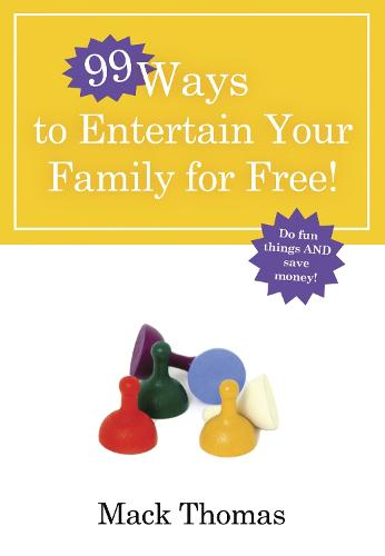 99 Ways to Entertain your Family for Free (Paperback)