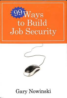 99 Ways to Build Job Security (Paperback)