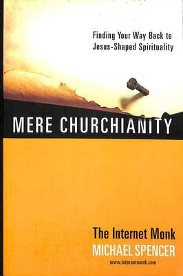 Mere Churchianity: Finding your Way Back to Jesus-Shaped Spirituality (Paperback)