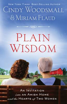 Plain Wisdom: An Invitation Into an Amish Home and the Hearts of Two Women (Paperback)