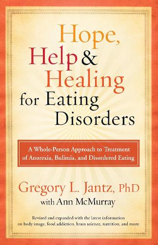 Hope, Help & Healing for Eating Disorders: A Whole-Person Approach to Treatment of Anorexia, Bulimia, and Disordered Eating (Paperback)