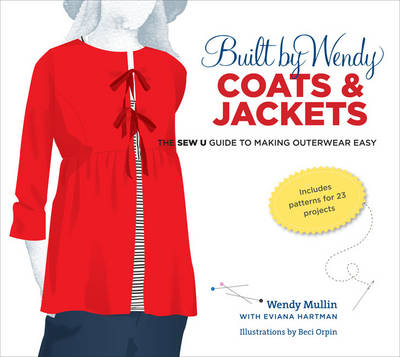 Built by Wendy Coats & Jackets: The Sew U Guide to Making Outerwear Easy (Hardback)