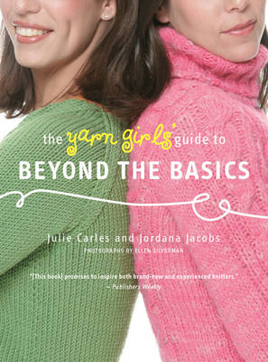 The Yarn Girls' Guide to Beyond the Basics (Paperback)