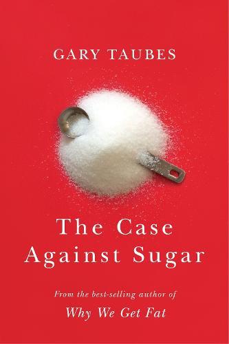 The Case Against Sugar (Hardback)