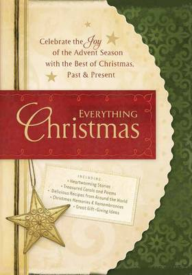 Everything Christmas: Celebrate the Joy of the Advent Season with the Best of Christmas Past & Present (Hardback)