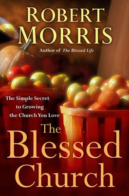 The Blessed Church: The Simple Secret to Growing the Church you Love (Hardback)