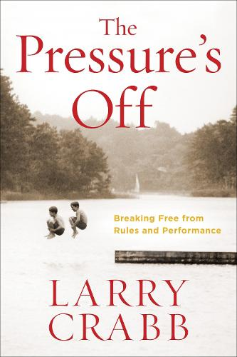 The Pressure's Off (Includes Workbook): Breaking Free from Rules and Performance (Paperback)
