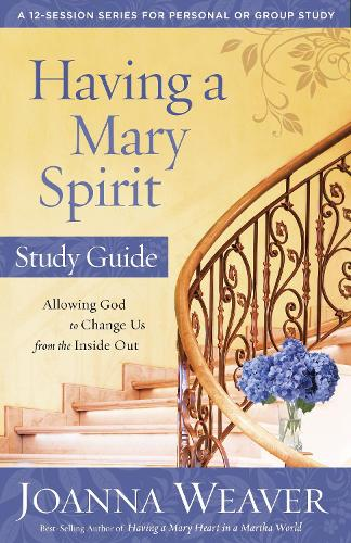 Having a Mary Spirit (Study Guide): Allowing God to Change Us from the Inside Out (Paperback)