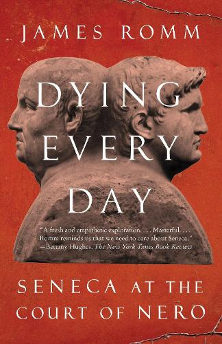 Dying Every Day: Seneca at the Court of Nero (Paperback)