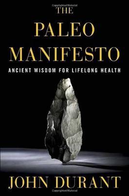 Paleo Manifesto: Ancient Wisdom for Lifelong Health (Hardback)