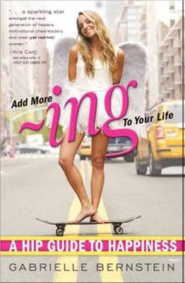 Add More Ing to Your Life: A Hip Guide to Happiness (Paperback)