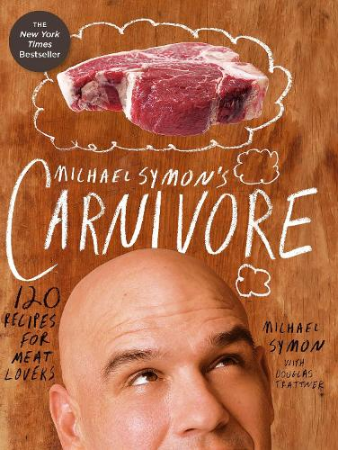 Michael Symon's Carnivore: 120 Recipes for Meat Lovers: A Cookbook (Hardback)