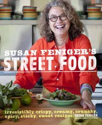 Susan Feniger's Street Food: Irresistibly Crispy, Creamy, Crunchy, Spicy, Sticky, Sweet Recipes (Hardback)
