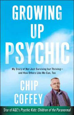 Growing Up Psychic: My Story of Not Just Surviving But Thriving - and How Others Like Me Can, Too (Paperback)