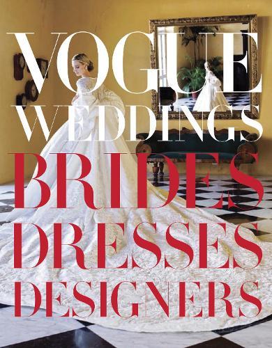 Vogue Weddings: Brides, Dresses, Designers (Hardback)