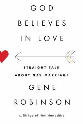 God Believes in Love: Straight Talk About Gay Marriage (Hardback)