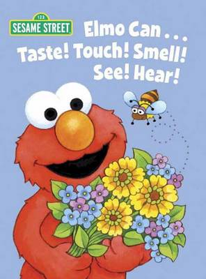 Elmo Can... Taste! Touch! Smell! See! Hear!: Sesame Street (Board book)