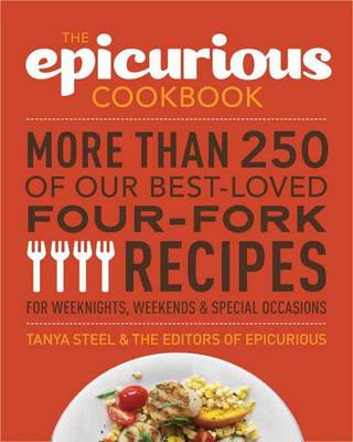 The Epicurious Cookbook: More Than 250 of Our Best-Loved Four-Fork Recipes for Weeknights, Weekends and Special Occasions (Paperback)