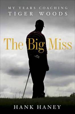 Big Miss: My Years Coaching Tiger Woods, The (Paperback)