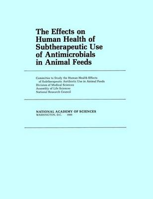The Effects on Human Health of Subtherapeutic Use of Antimicrobials in Animal Feeds (Paperback)