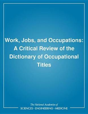 Work, Jobs, and Occupations: A Critical Review of the Dictionary of Occupational Titles (Paperback)