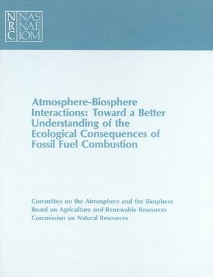 Atmosphere-Biosphere Interactions: Toward a Better Understanding of the Ecological Consequences of Fossil Fuel Combustion (Paperback)