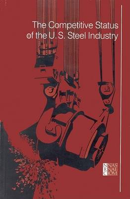 The Competitive Status of the U.S. Steel Industry (Paperback)