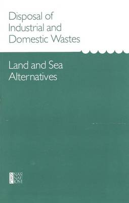 Disposal of Industrial and Domestic Wastes: Land and Sea Alternatives (Paperback)