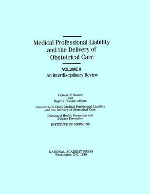 Medical Professional Liability and the Delivery of Obstetrical Care: Volume II, An Interdisciplinary Review (Hardback)