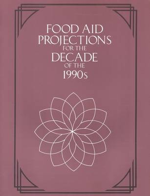 Food Aid Projections for the Decade of the 1990s (Paperback)