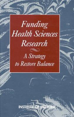 Funding Health Sciences Research: A Strategy to Restore Balance (Hardback)