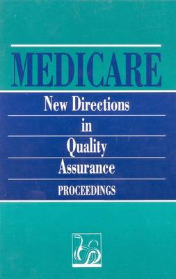 Medicare: New Directions in Quality Assurance Proceedings (Paperback)
