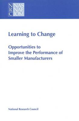 Learning to Change: Opportunities to Improve the Performance of Smaller Manufacturers (Paperback)