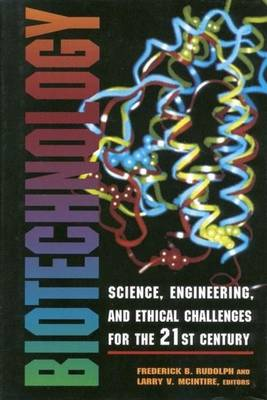 Biotechnology: Science, Engineering, and Ethical Challenges for the Twenty-First Century (Hardback)