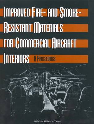 Improved Fire- and Smoke-Resistant Materials for Commercial Aircraft Interiors: A Proceedings (Paperback)