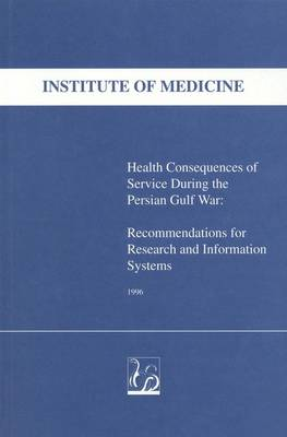 Health Consequences of Service During the Persian Gulf War: Recommendations for Research and Information Systems (Paperback)