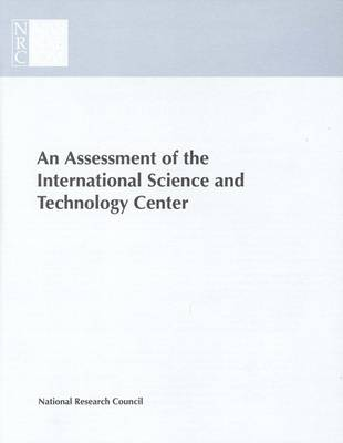 An Assessment of the International Science and Technology Center: Redirecting Expertise in Weapons of Mass Destruction in the Former Soviet Union (Paperback)
