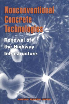 Nonconventional Concrete Technologies: Renewal of the Highway Infrastructure (Paperback)
