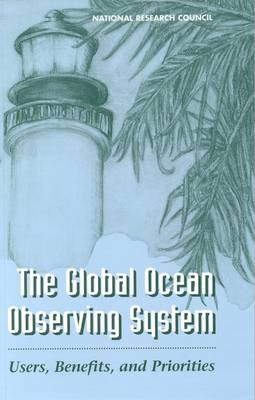 The Global Ocean Observing System: Users, Benefits, and Priorities (Paperback)