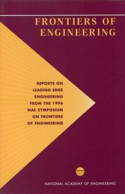 Frontiers of Engineering: Reports on Leading Edge Engineering from the 1996 NAE Symposium on Frontiers of Engineering (Paperback)