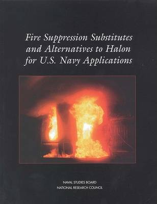 Fire Suppression Substitutes and Alternatives to Halon for U.S. Navy Applications (Paperback)