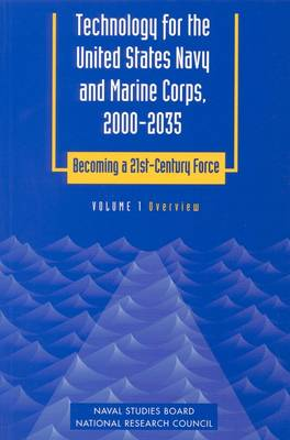 Technology for the United States Navy and Marine Corps, 2000-2035 Becoming a 21st-Century Force: Volume 1: Overview (Paperback)