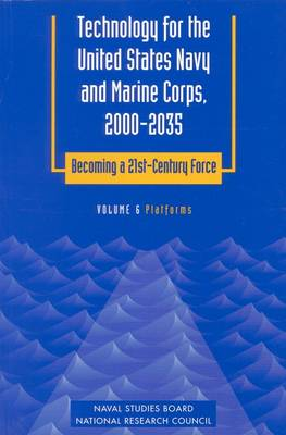 Technology for the United States Navy and Marine Corps, 2000-2035 Becoming a 21st-Century Force: Volume 6: Platforms (Paperback)